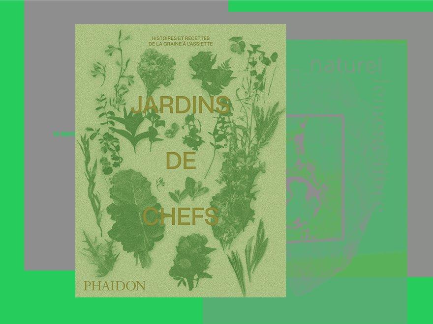 Jardins de Chefs, histoires et recettes - Éditions Phaidon